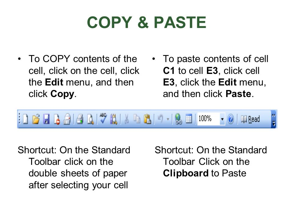 COPY & PASTETo COPY contents of the cell, click on the cell, click the Edit menu, and then click Copy.