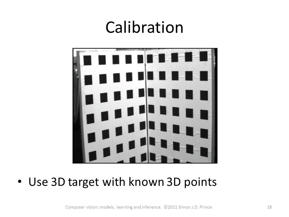 Calibration Use 3D target with known 3D points