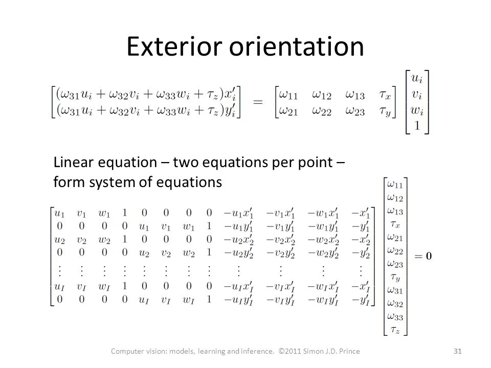 Exterior orientation Linear equation – two equations per point – form system of equations.