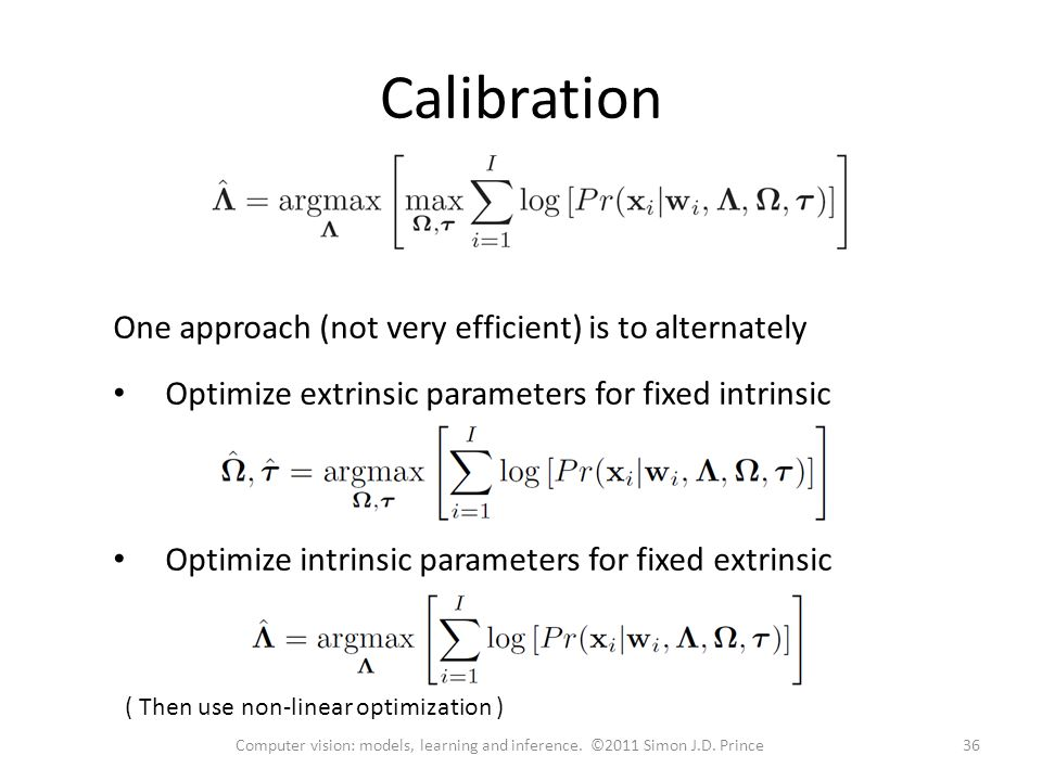 Calibration One approach (not very efficient) is to alternately