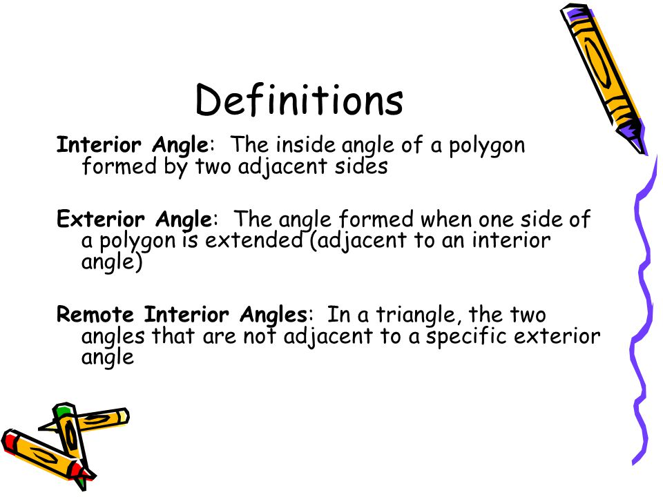 Definitions Interior Angle: The Inside Angle Of A Polygon Formed By Two  Adjacent Sides.