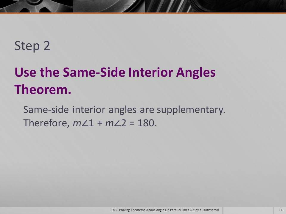 Use the Same-Side Interior Angles Theorem.
