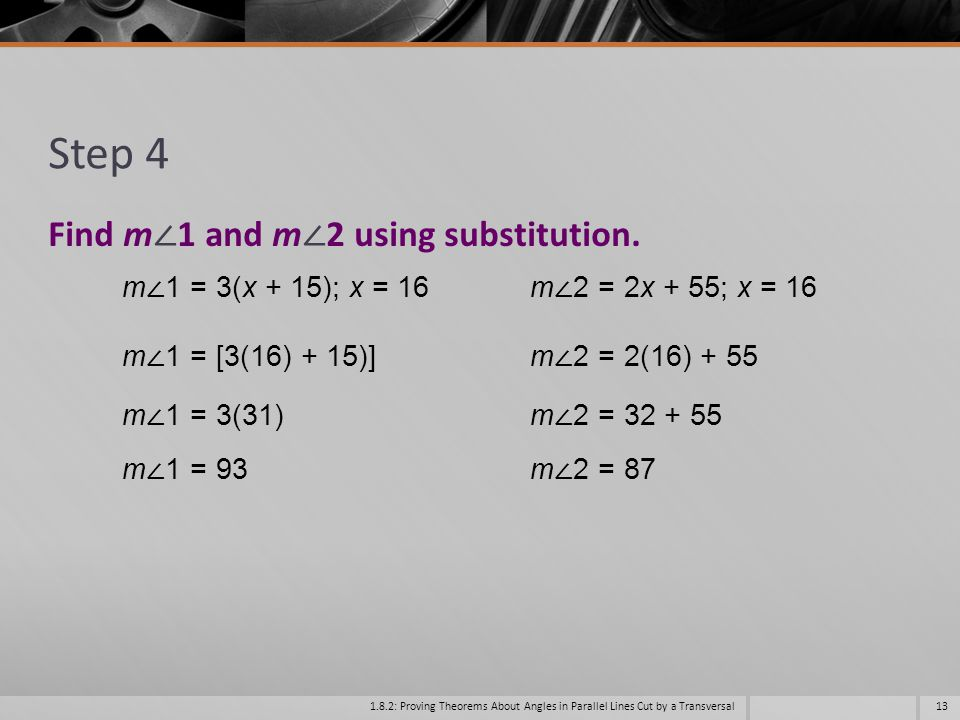 Step 4 Find m∠1 and m∠2 using substitution. m∠1 = 3(x + 15); x = 16