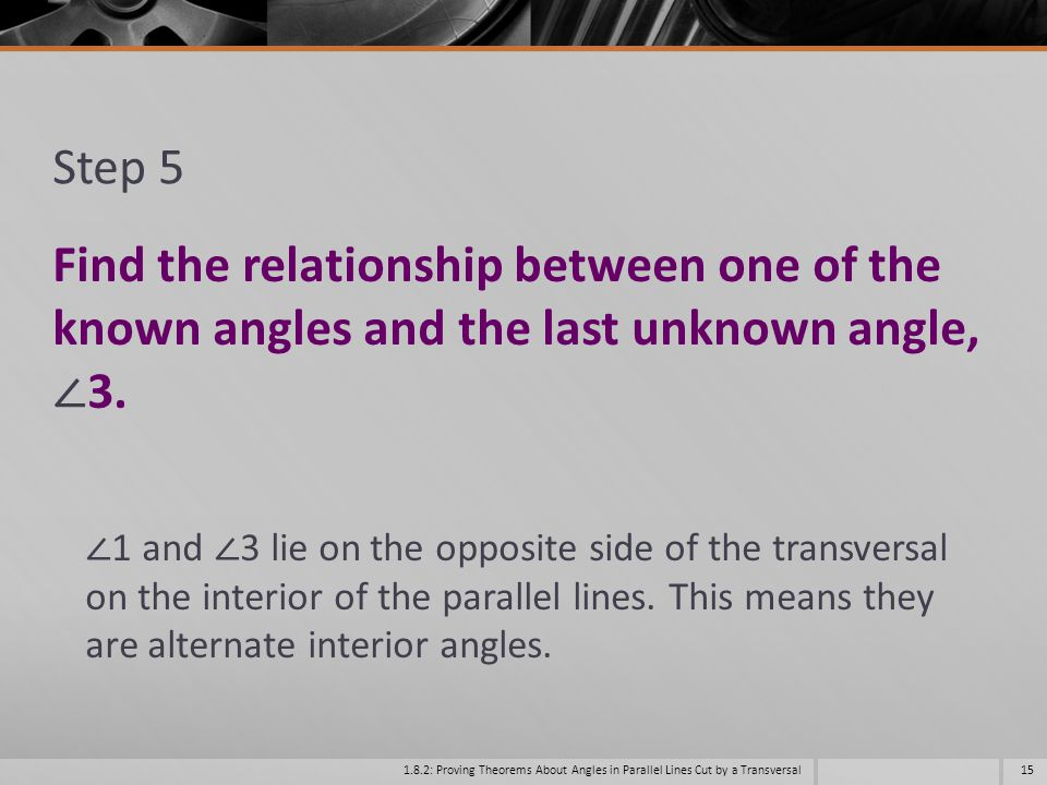 Step 5 Find the relationship between one of the known angles and the last unknown angle, ∠3.