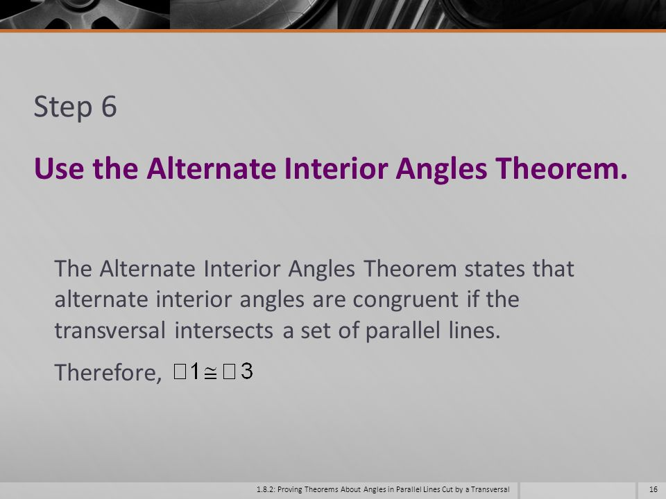 Use the Alternate Interior Angles Theorem.