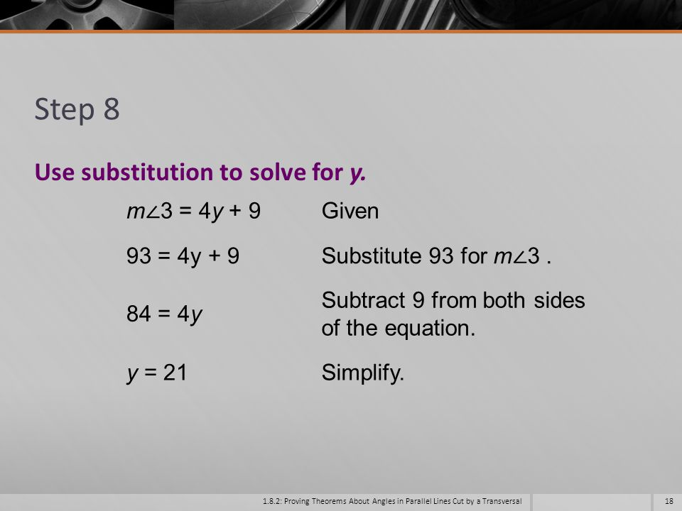Step 8 Use substitution to solve for y. m∠3 = 4y + 9 Given 93 = 4y + 9