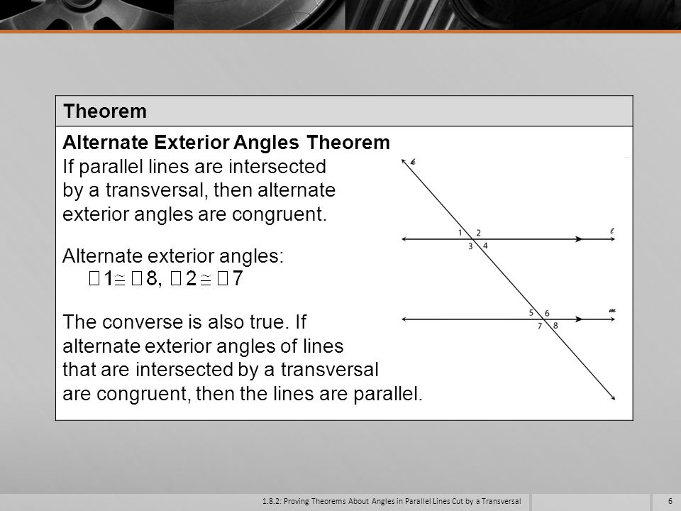 Alternate Exterior Angles Theorem If parallel lines are intersected
