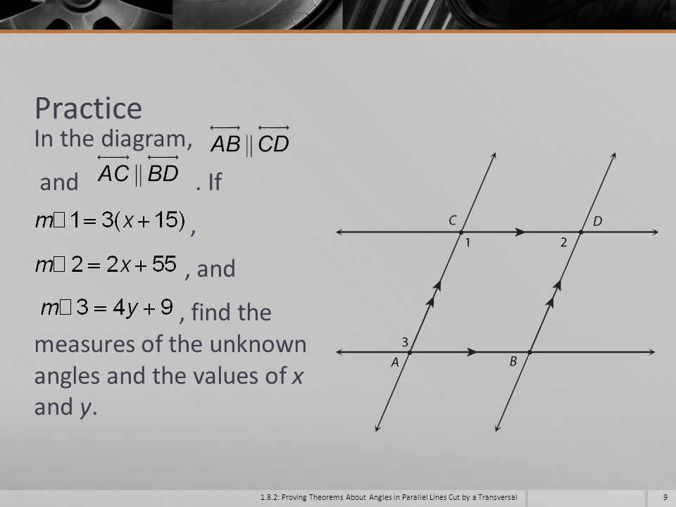 Practice In the diagram, and . If , , and , find the measures of the unknown angles and the values of x and y.