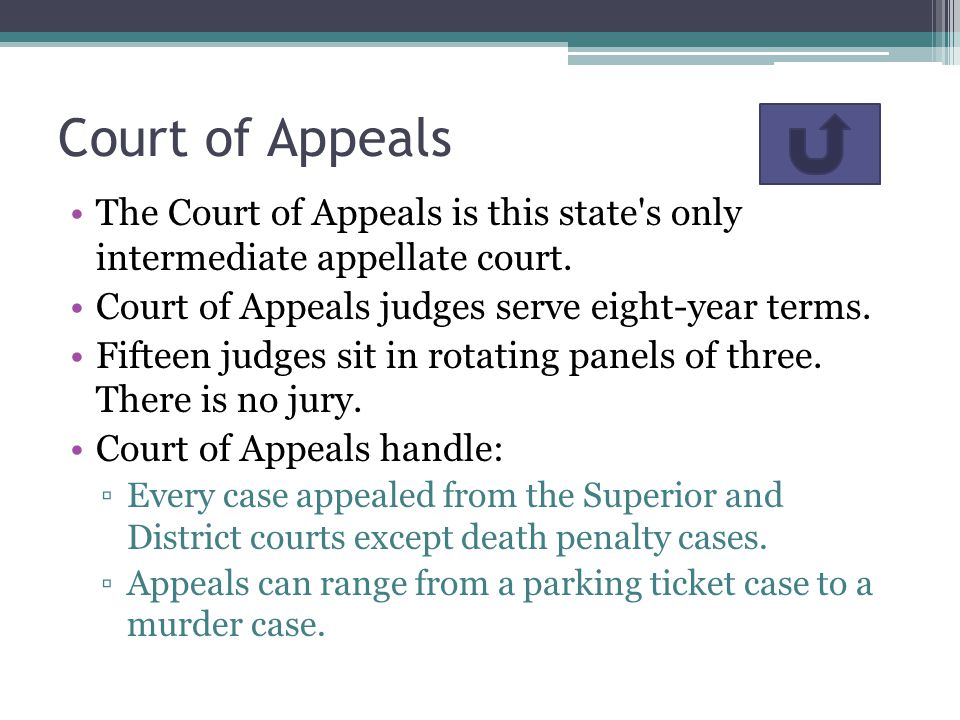 Court of Appeals The Court of Appeals is this state s only intermediate appellate court. Court of Appeals judges serve eight-year terms.