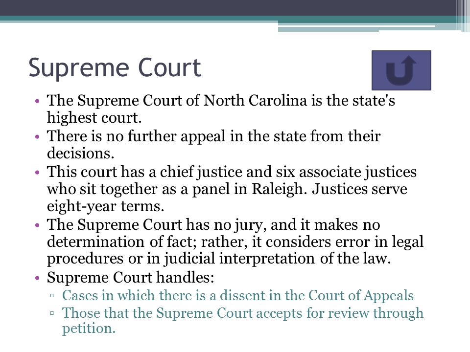 Supreme Court The Supreme Court of North Carolina is the state s highest court. There is no further appeal in the state from their decisions.