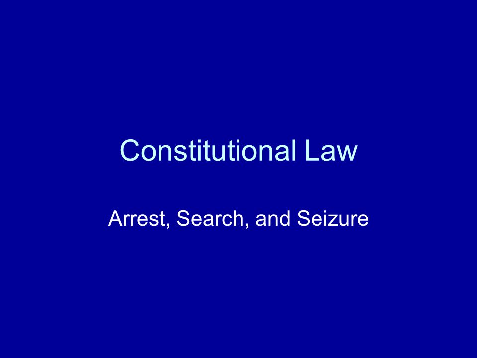 Laws of arrest search and seizure
