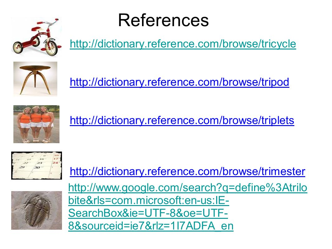 References http://dictionary.reference.com/browse/tricycle