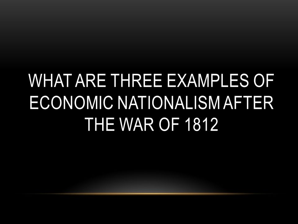 "economic nationalism after the war of 1812 ""the post-war of 1812 ""era of good feelings"" saw an upsurge in economic, diplomatic, and judicial nationalism analyze these events and cite incidents that turned the good feelings bad"" after the war of 1812, americans finally started unifying, and supporting the country."
