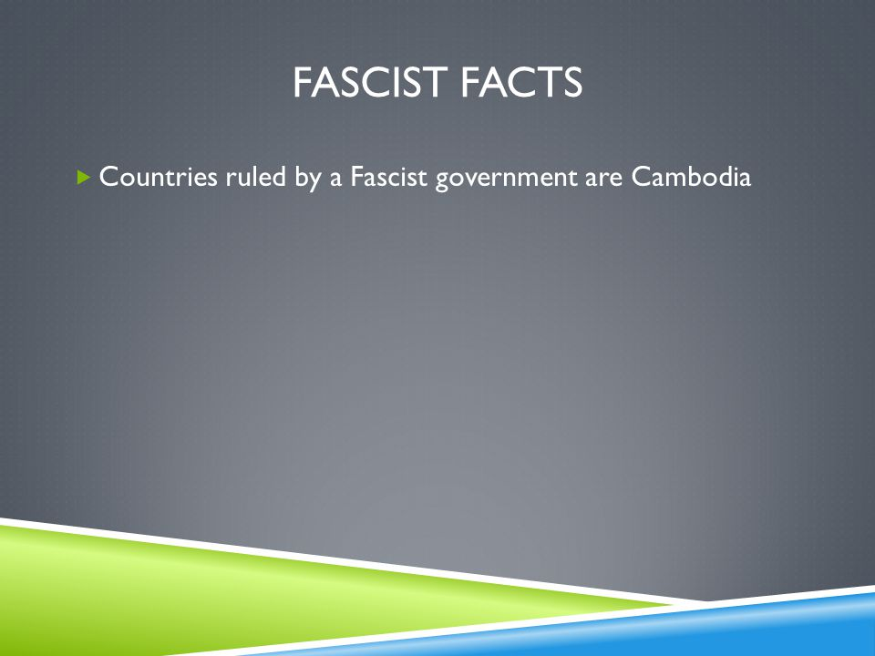Fascist facts Countries ruled by a Fascist government are Cambodia