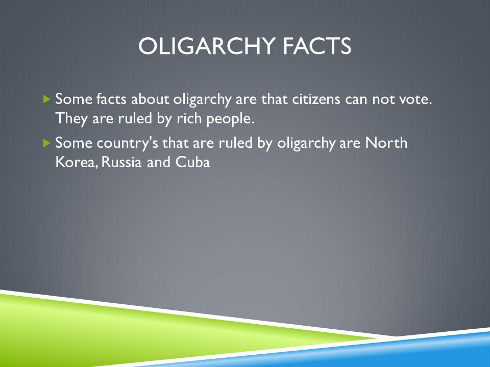 Oligarchy facts Some facts about oligarchy are that citizens can not vote. They are ruled by rich people.
