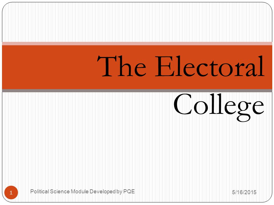 The Electoral College Political Science Module Developed by PQE