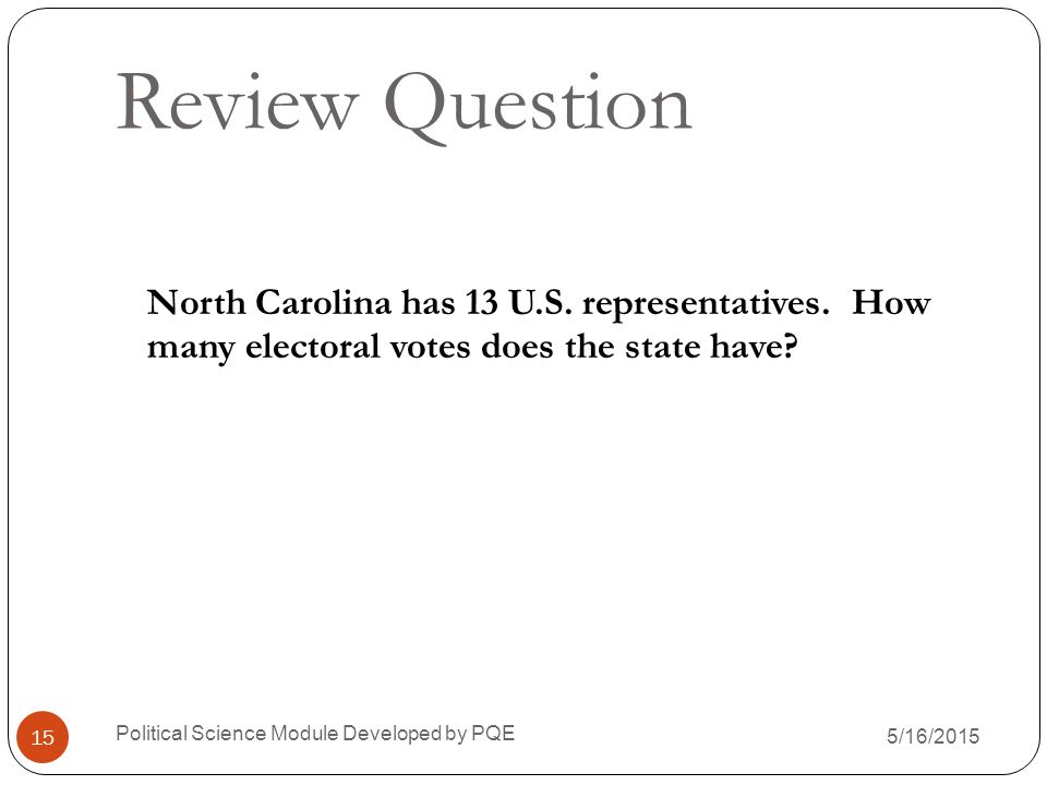 Review Question North Carolina has 13 U.S. representatives. How many electoral votes does the state have