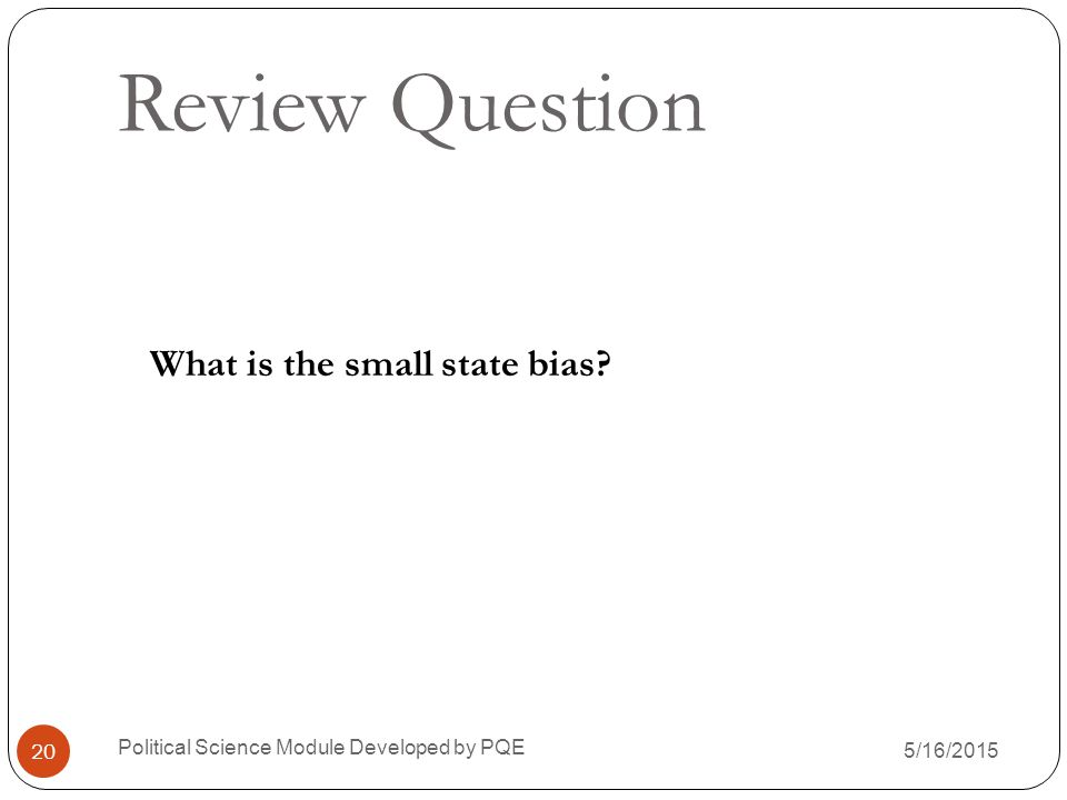Review Question What is the small state bias