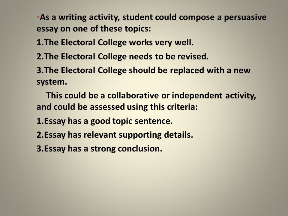 the electoral college dennis rees arizona geographic alliance  as a writing activity student could compose a persuasive essay on one of these topics