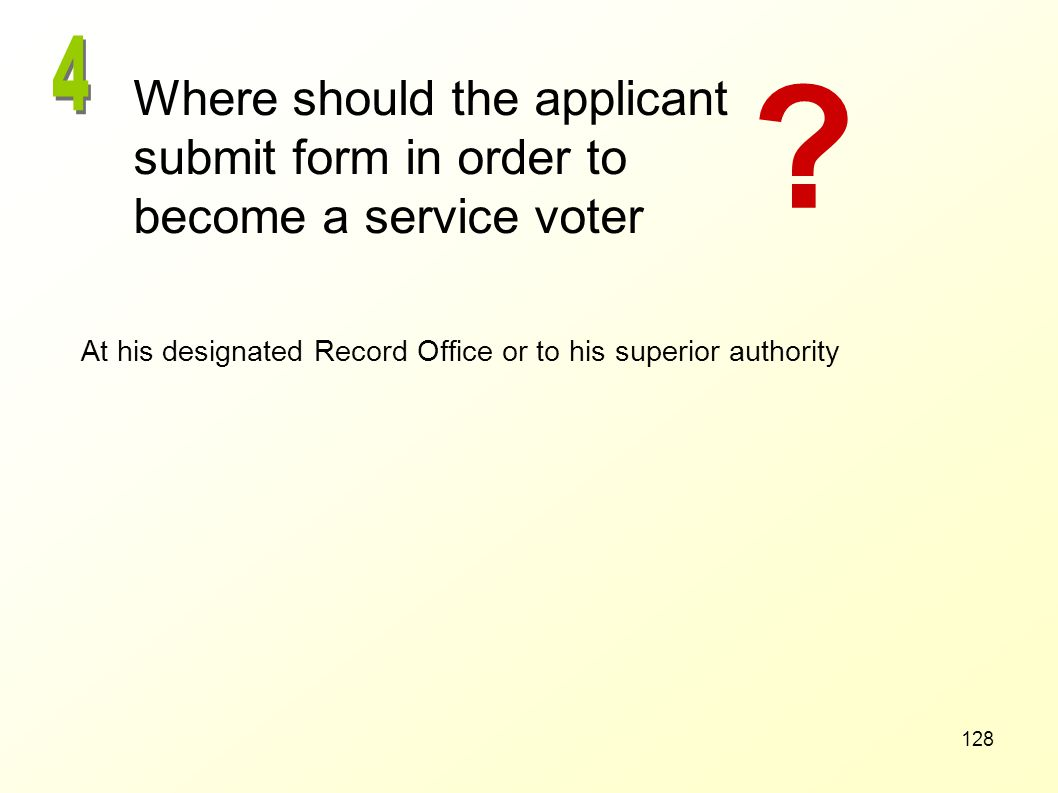 4 . Where should the applicant submit form in order to become a service voter.