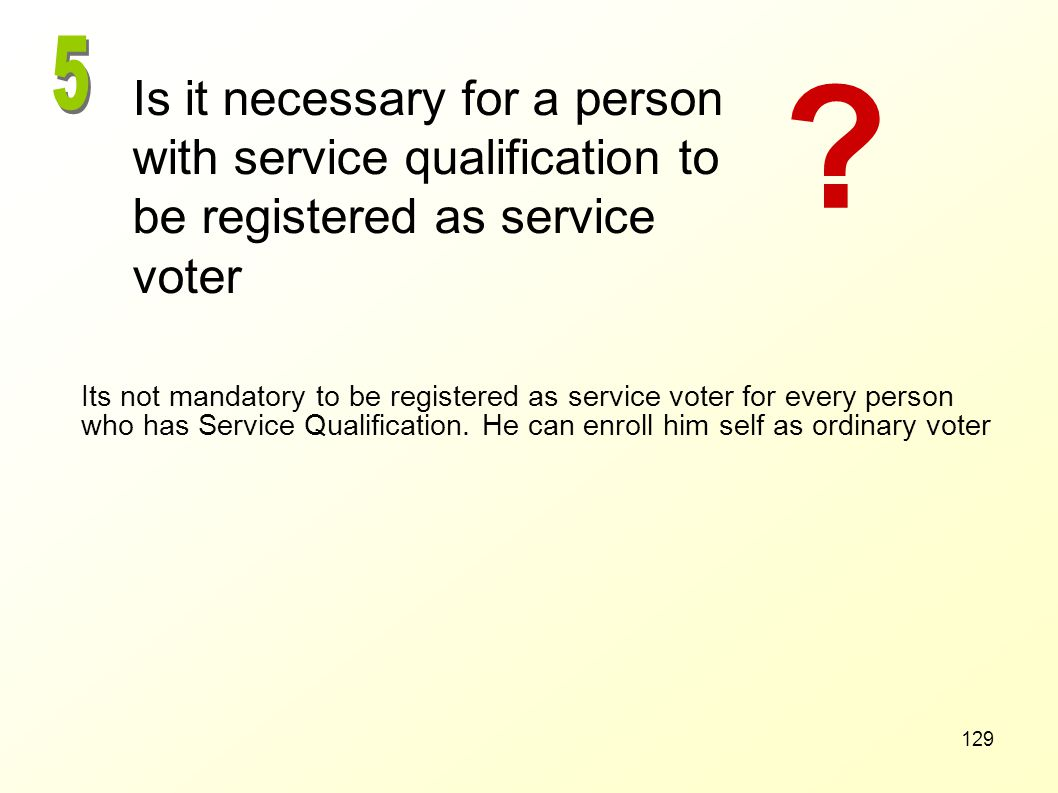 5 Is it necessary for a person with service qualification to be registered as service voter.