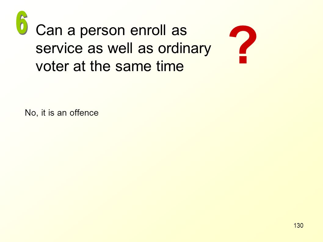 6 Can a person enroll as service as well as ordinary voter at the same time No, it is an offence