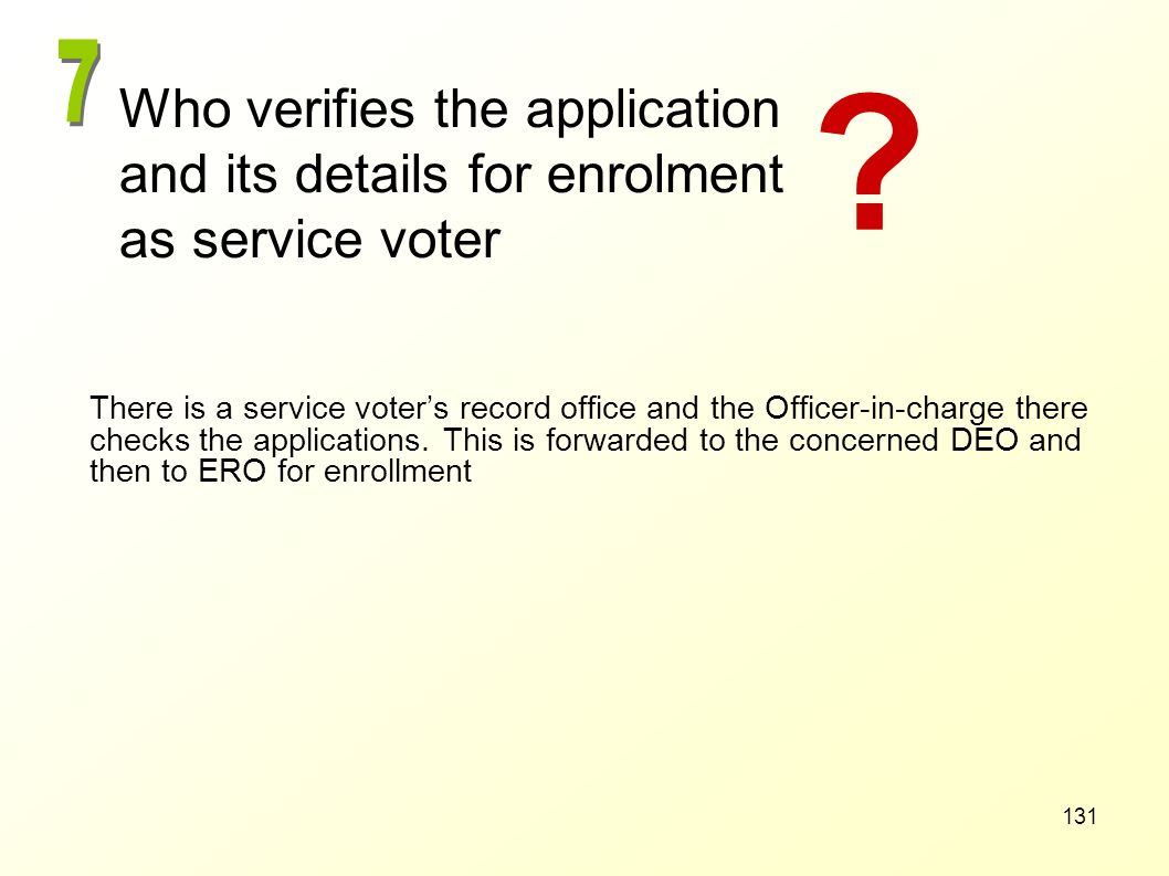 7 Who verifies the application and its details for enrolment as service voter.