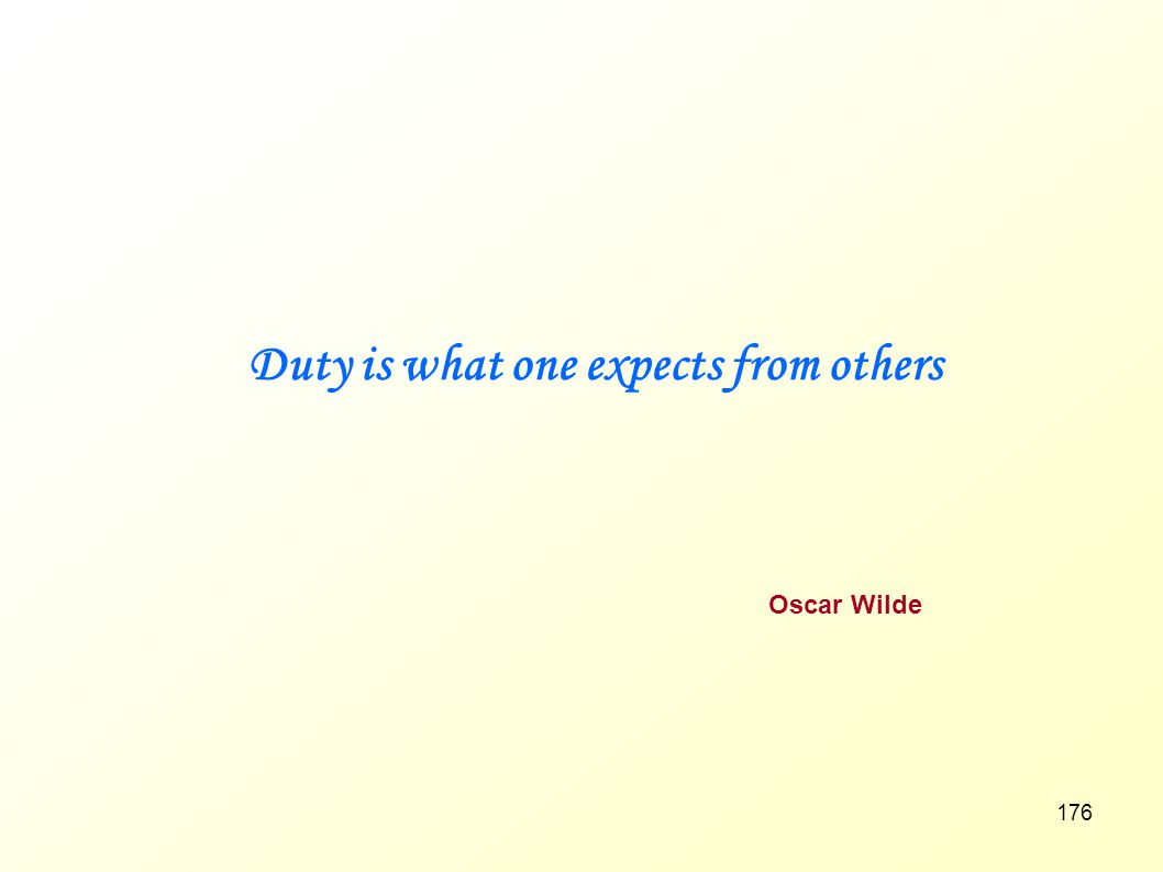 Duty is what one expects from others