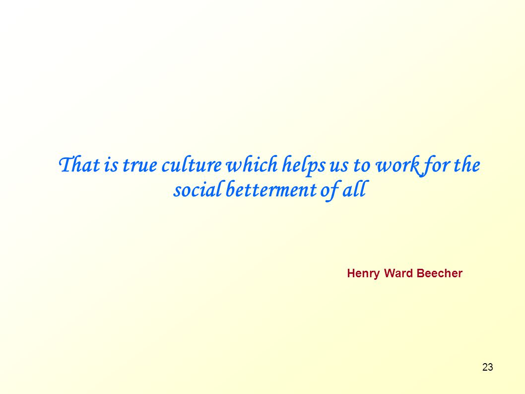 That is true culture which helps us to work for the social betterment of all