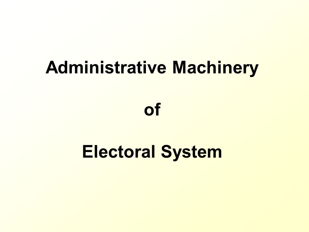 Administrative Machinery of Electoral System
