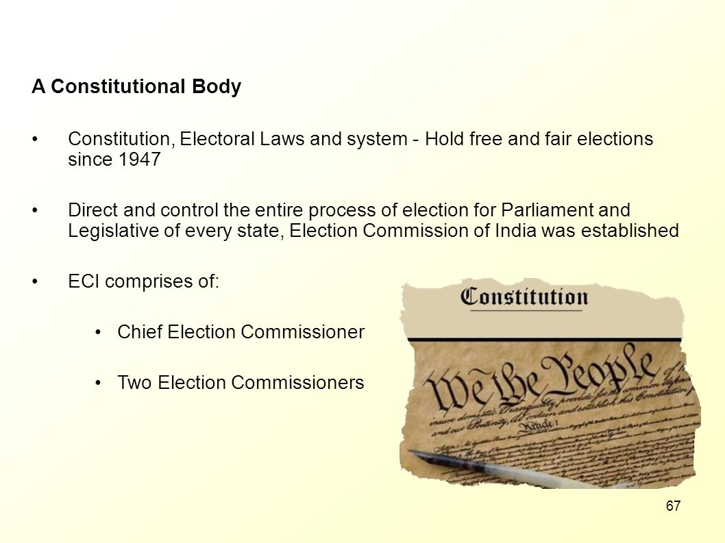 A Constitutional Body Constitution, Electoral Laws and system - Hold free and fair elections since 1947.