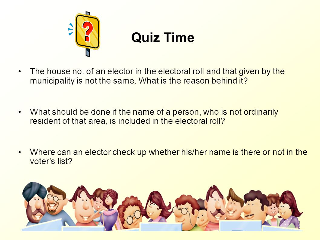 Quiz Time The house no. of an elector in the electoral roll and that given by the municipality is not the same. What is the reason behind it