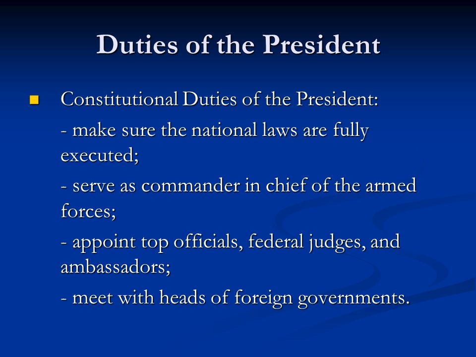presidents duties The executive branch of the us government is responsible for enforcing laws its power is vested in the president the president acts as both the head of state and.