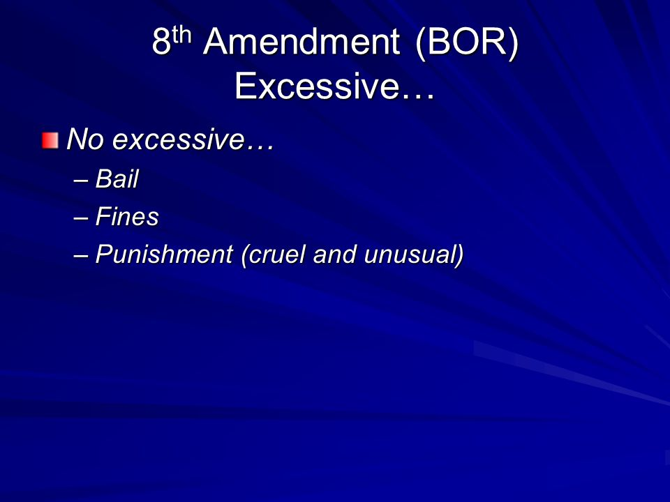 8th Amendment (BOR) Excessive…