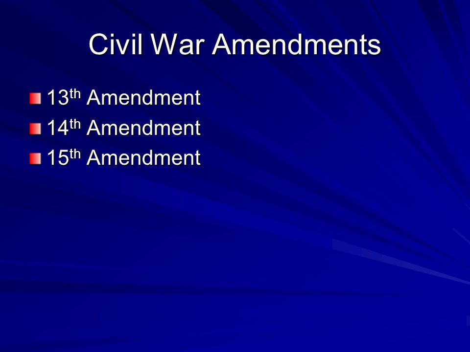 Civil War Amendments 13th Amendment 14th Amendment 15th Amendment