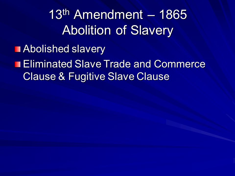 13th Amendment – 1865 Abolition of Slavery