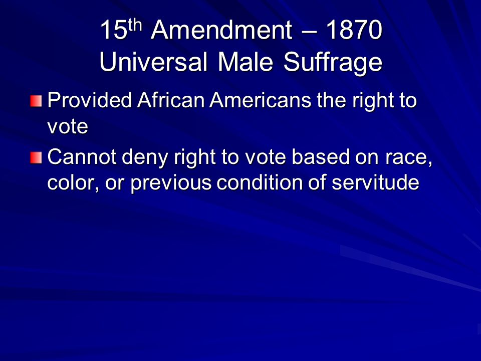 15th Amendment – 1870 Universal Male Suffrage