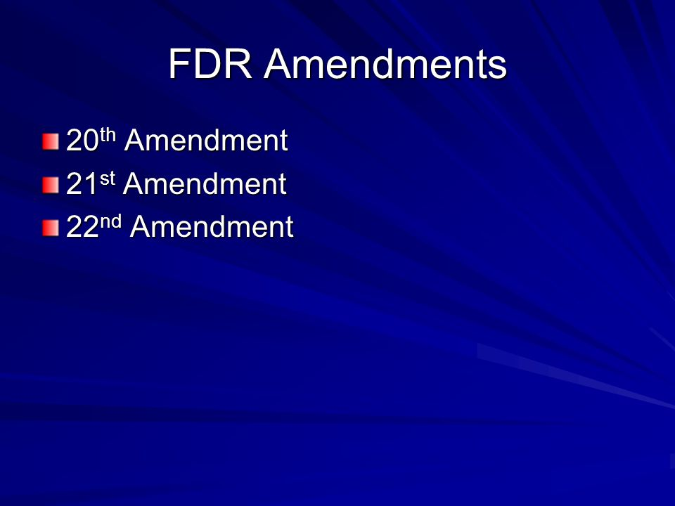 FDR Amendments 20th Amendment 21st Amendment 22nd Amendment