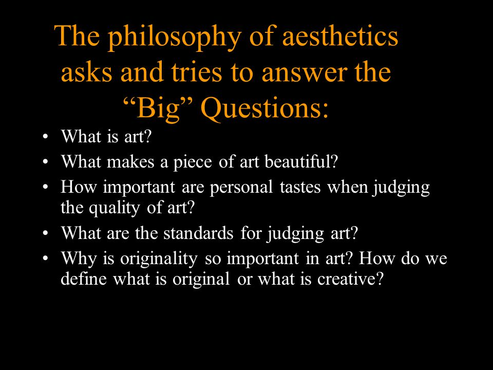 a definition of aesthetics in philosophy Aesthetics is a field of intellectual inquiry that goes back to the earliest days of philosophy these assessment questions will test you on some basic information on the philosophical principles.