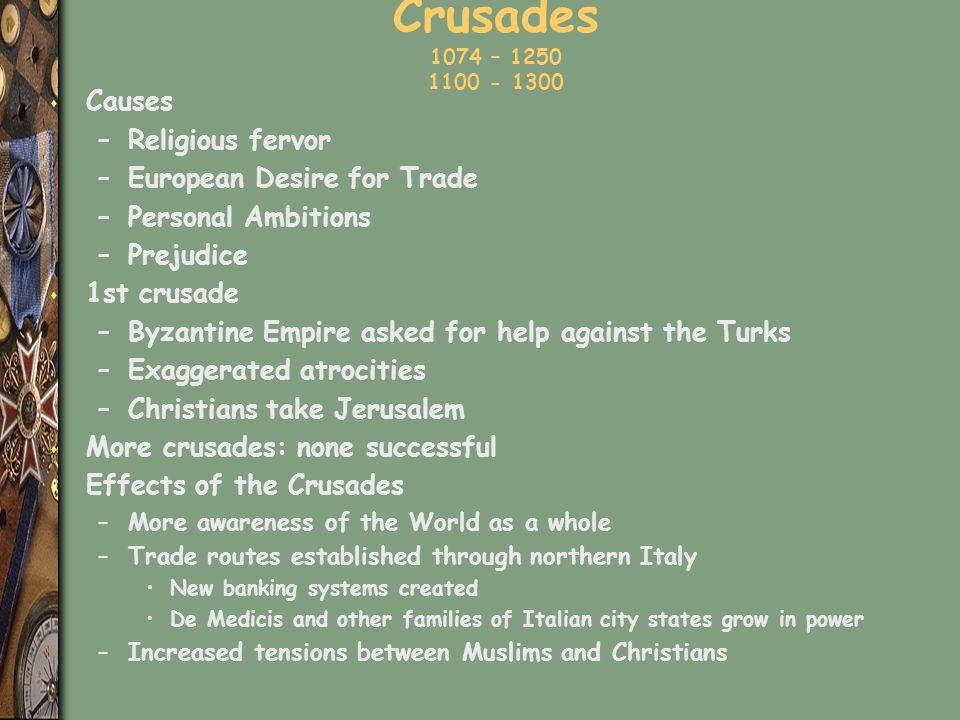 Crusades 1074 – 1250 1100 - 1300 Causes Religious fervor