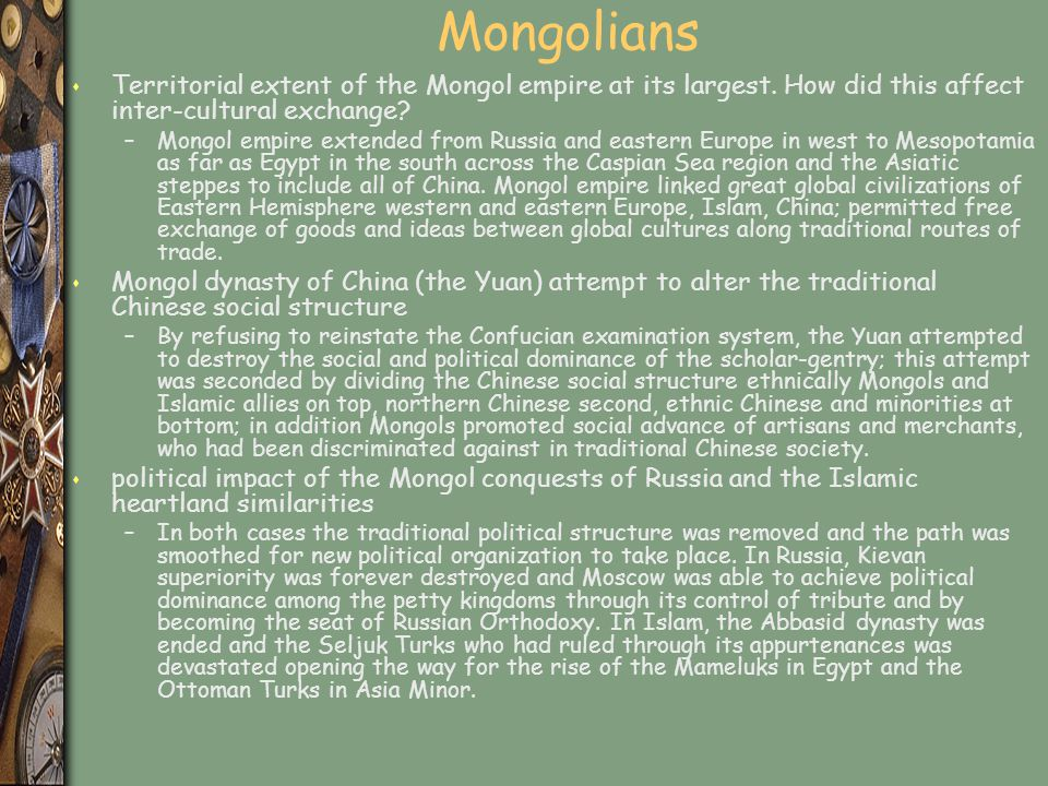 Mongolians Territorial extent of the Mongol empire at its largest. How did this affect inter-cultural exchange