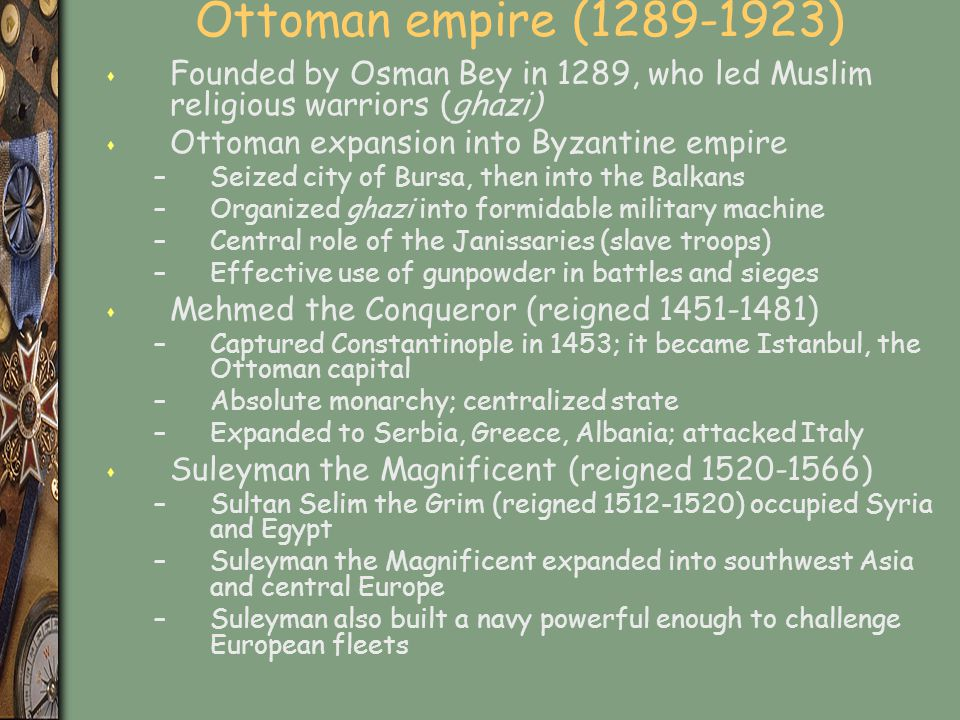 Ottoman empire (1289-1923) Founded by Osman Bey in 1289, who led Muslim religious warriors (ghazi) Ottoman expansion into Byzantine empire.