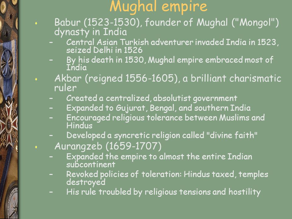 Mughal empire Babur (1523-1530), founder of Mughal ( Mongol ) dynasty in India.