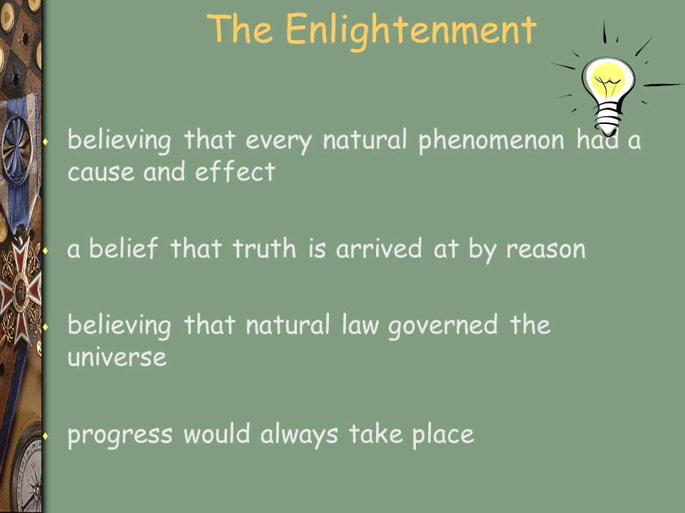 The Enlightenment believing that every natural phenomenon had a cause and effect. a belief that truth is arrived at by reason.