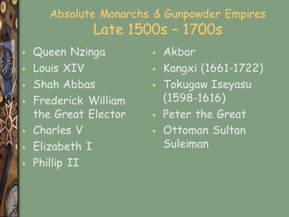 Absolute Monarchs & Gunpowder Empires Late 1500s – 1700s