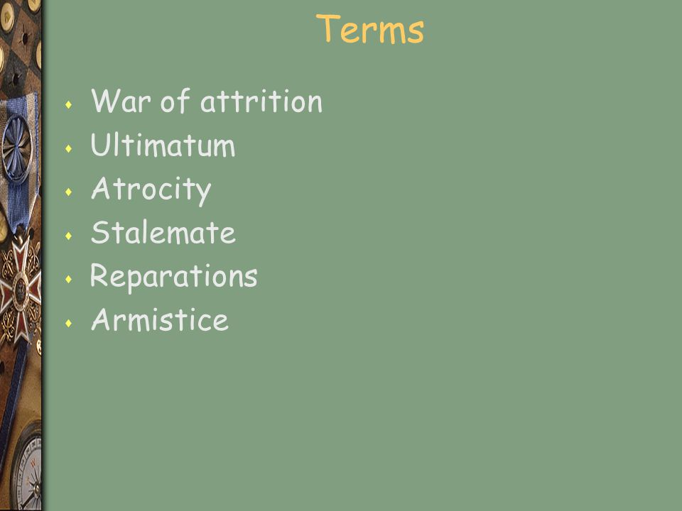 Terms War of attrition Ultimatum Atrocity Stalemate Reparations