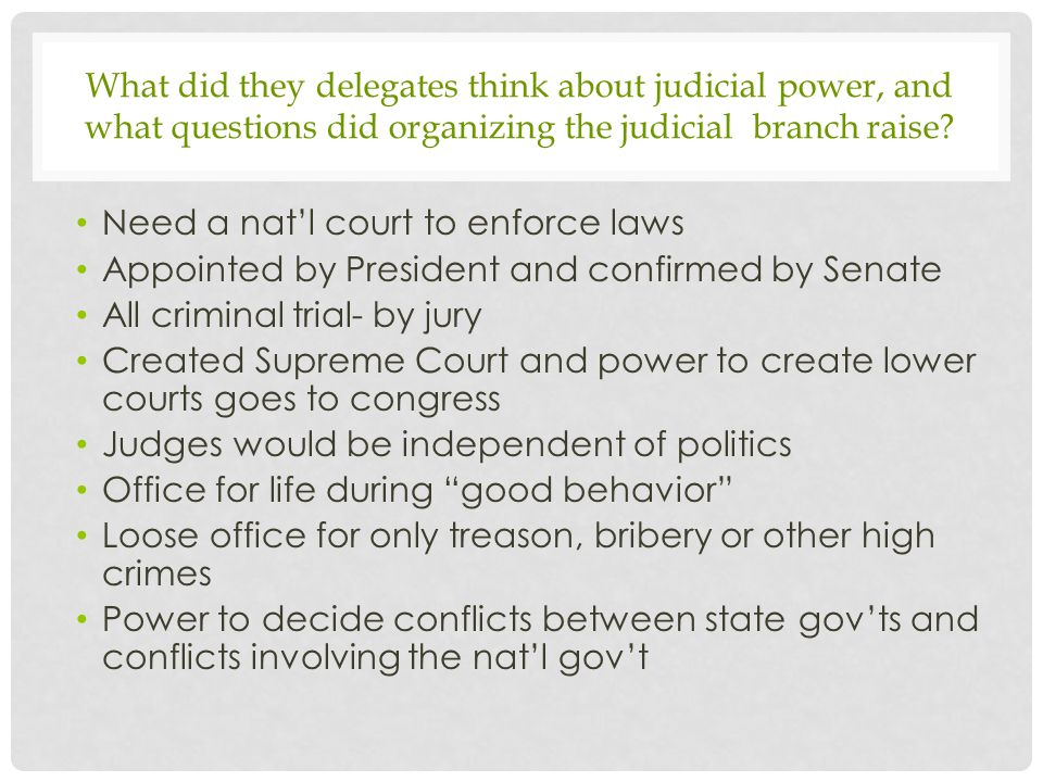What did they delegates think about judicial power, and what questions did organizing the judicial branch raise