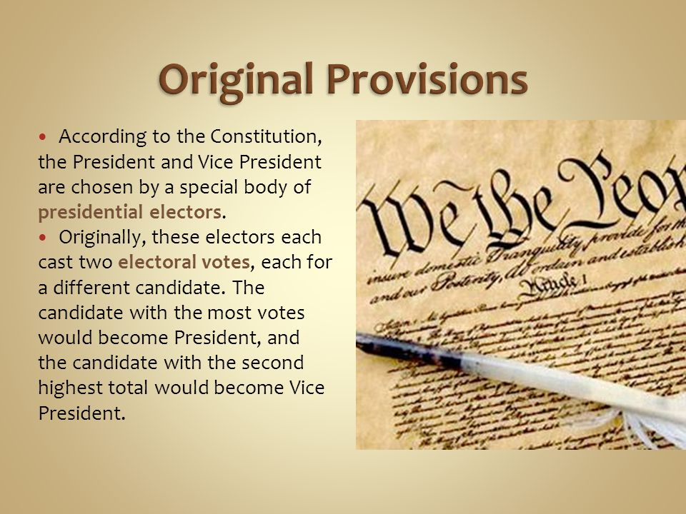 Original Provisions According to the Constitution, the President and Vice President are chosen by a special body of presidential electors.