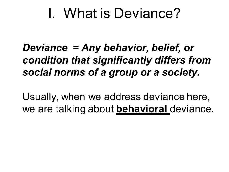 society and deviant behaviour Deviant behaviors: deviant and criminal behaviors  to reach total agreement on rules of behavior no society can force total conformity to its rules or laws .