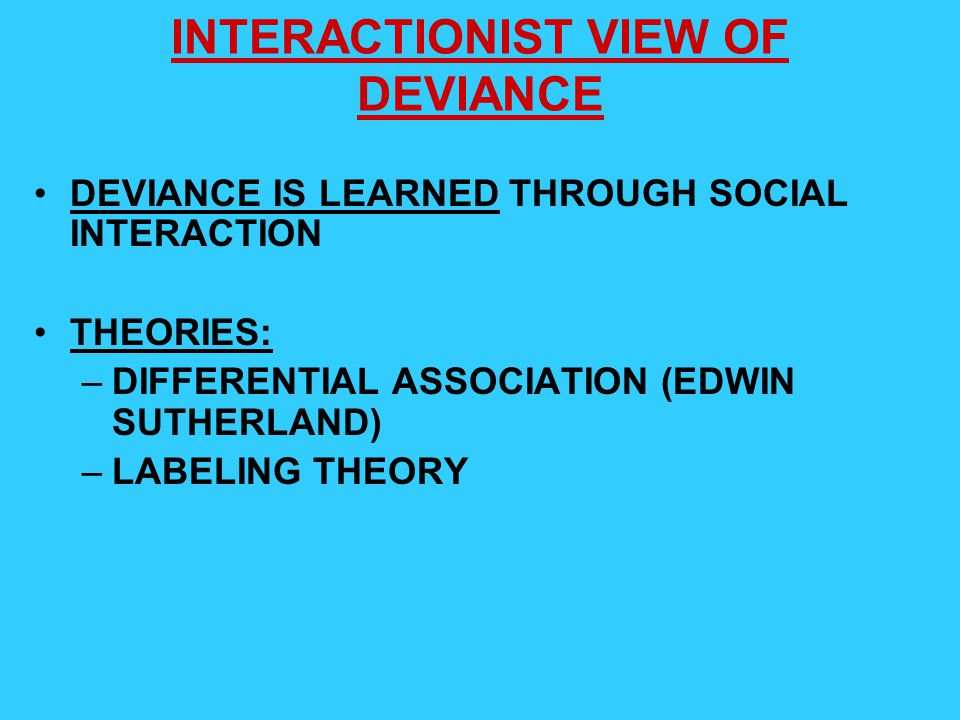 INTERACTIONIST VIEW OF DEVIANCE